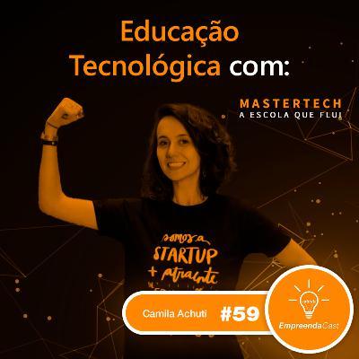 Educação Tecnológica com: Camila Achutti | MasterTech | #EP059