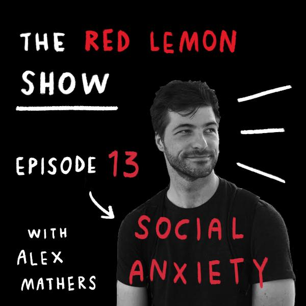 How to Overcome Unnecessary Social Anxiety [Red Lemon Show 13]