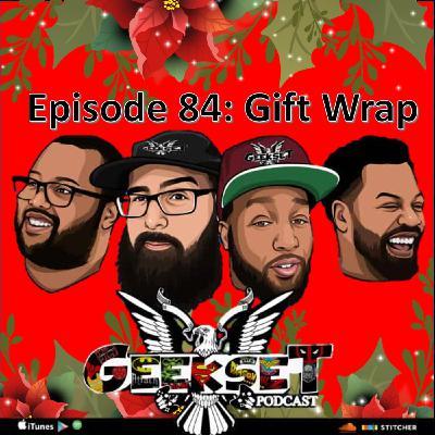 Geekset Episode 84: Gift Wrap