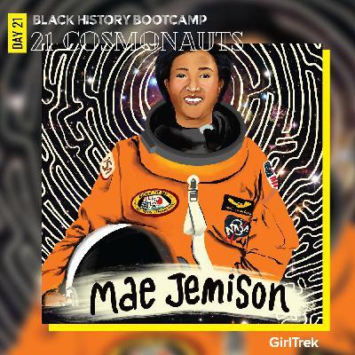 Cosmonauts | Day 21 | Mae Jemison