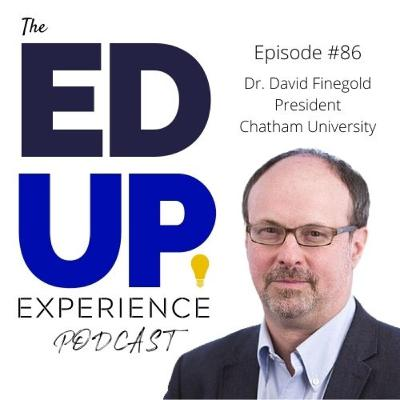 86: Empowering Undergrad Women and Inspiring Leadership - with Dr. David Finegold, President of Chatham University