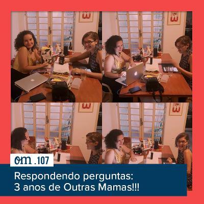 #107 - Respondendo perguntas: 3 anos de OutrasMamas