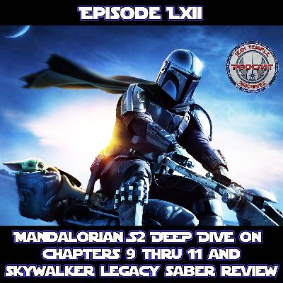 Episode LXII - Mandalorian S2 Deep Dive on Chapters 9 Thru 11 and Skywalker Legacy Saber Review