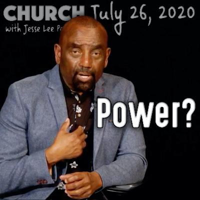 Are You a Man of Power? (Church 7/26/20)