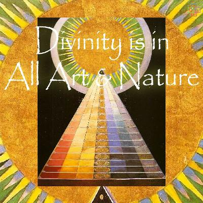 Divinity is in All Art & Nature
