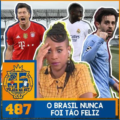 Pelada na Net #487 - O Brasil Nunca Foi Tão Feliz