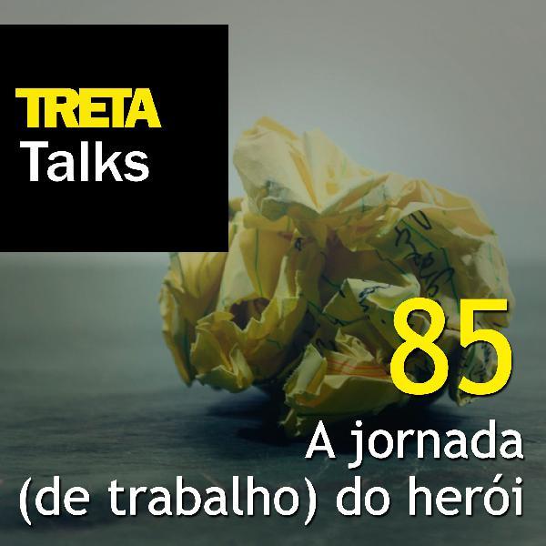 TRETA Talks #85 – A jornada (de trabalho) do herói