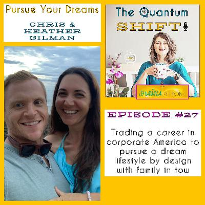 Ep #27 | Leaving corporate America to pursue a life by design with family in tow, with Chris and Heather Gilman