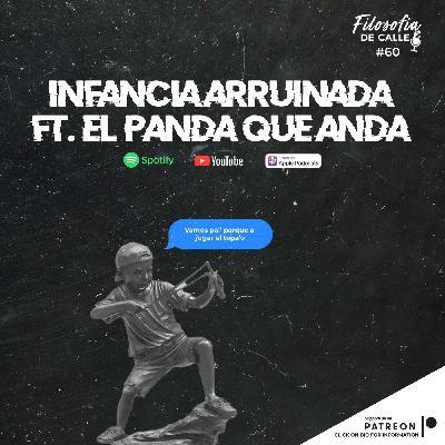 060. INFANCIA ARRUINADA FT EL PANDA QUE ANDA