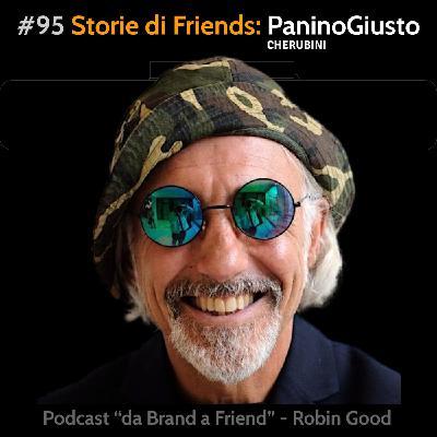 Storie di Friends: PaninoGiusto - Cherubini