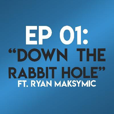 "Ep. 01 - ""Down the Rabbit Hole"" (The Matrix) ft. Ryan Maksymic"