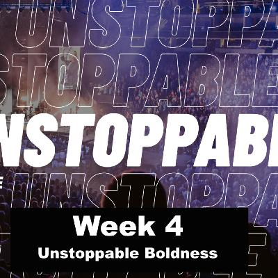 Unstoppable - Part 4 (Unstoppable Boldness)