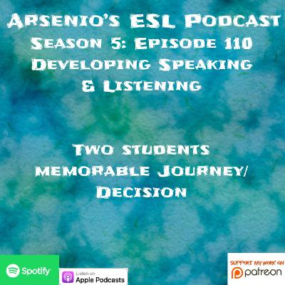 Arsenio's ESL Podcast | Season 5 Episode 110 | Developing Speaking/Listening | Two Students -- Memorable Journey/Decision