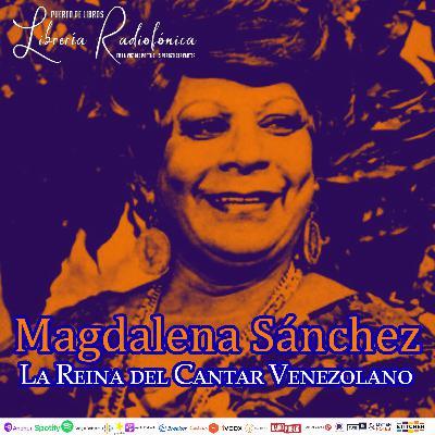 #285: Magdalena Sánchez, La Reina del Cantar Venezolano