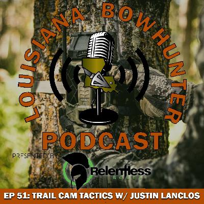 Episode 51: Trail Cam Tactics w/ Justin Lanclos