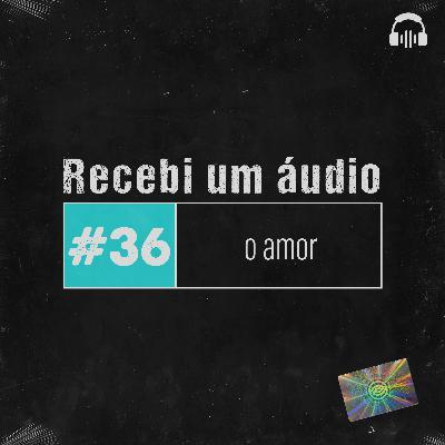 #36 - O Amor