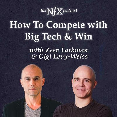 How To Compete with Big Tech and Win with Zeev Farbman & Gigi Levy-Weiss