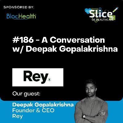 #186 - Deepak Gopalakrishna, Founder & CEO at Rey