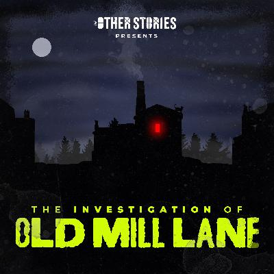 The Halloween Horrors of Old Mill Lane: Episode 5 - The Investigation of Old Mill Lane