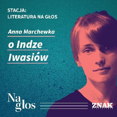 Stacja: literatura na głos | Anna Marchewka o Indze Iwasiów