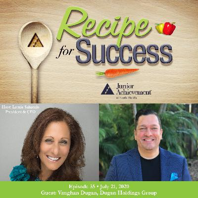 Recipe for Success with Guest Vaughan Dugan, Dugan Holdings Group