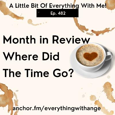 Month in Review - Where Did The Time Go?