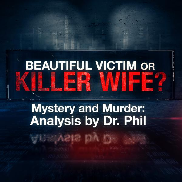 4 - Beautiful Victim or Killer Wife? Mystery and Murder: Analysis By Dr. Phil