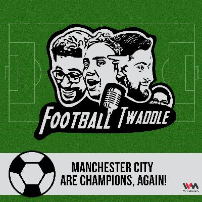 Ep. 227: Manchester City are Champions, Again!