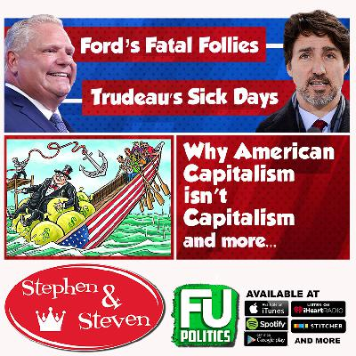 STEPHEN & STEVEN - DOUG FORD'S FATAL FOLLIES, TRUDEAU'S SICK DAYS & TOXIC CAPITALISM