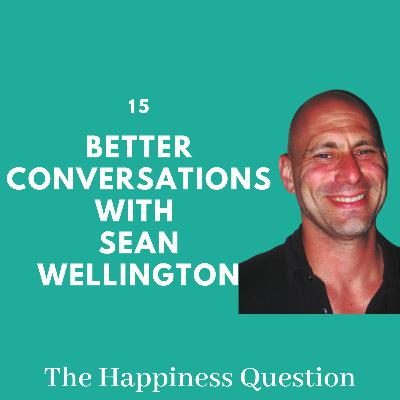 Better Conversations with Sean Wellington | EP 15 (S2, EP 10)