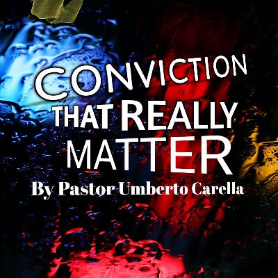 Convictions That Really Matter | By Pastor Umberto Carella