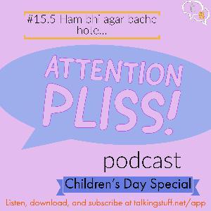 Attention Pliss! podcast #15.5 - Hum bhi agar bache hote