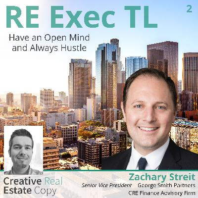 Capital Markets and the Most Active CRE Asset Classes | Have an Open Mind and Always Hustle | Zachary Streit