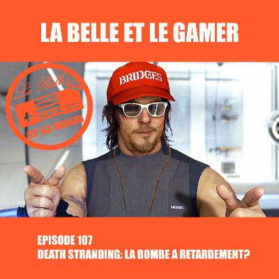 Episode 107: Death Stranding: La bombe à retardement?