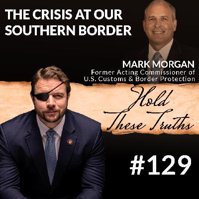 The Crisis at Our Southern Border, with Mark Morgan