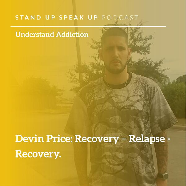 Episode 56:  Devin Price: Recovery – Relapse - Recovery
