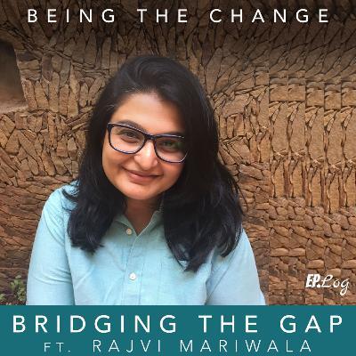 Ep.10 Bridging The Gap ft. Rajvi Mariwala
