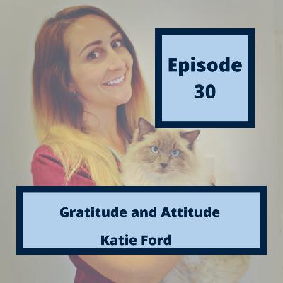 30 - Gratitude and Attitude, with Katie Ford