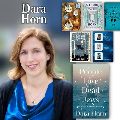 """Harvey Brownstone Interviews Dara Horn, Author of """"People Love Dead Jews: Reports from a Haunted Present"""""""