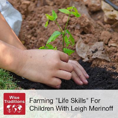 "307: Farming ""Life Skills"" For Children"