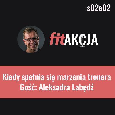Kiedy spełnia się marzenia trenera personalnego Aleksandra Łabędź