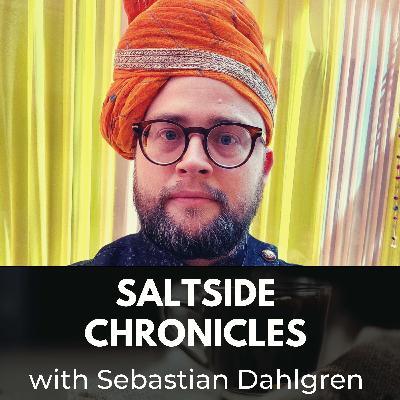 Saltside Chronicles with Sebastian Dahlgren