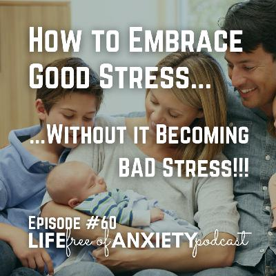 E060 - How to Embrace Good Stress... Without it Becoming BAD Stress!!