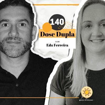 Dose #140 - Dose Dupla com Edu Ferreira