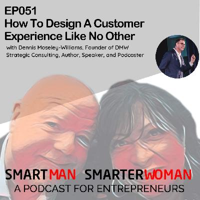 Episode 51: Dennis Moseley-Williams - How To Design A Customer Experience Like No Other