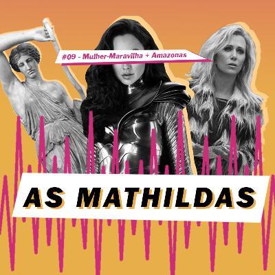 As Mathildas 2020 #09: Mulher Maravilha 1984 + Amazonas