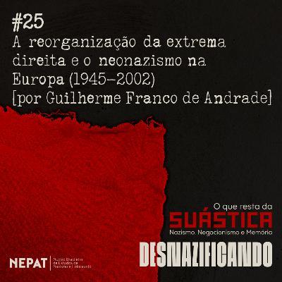 #25 - A reorganização da extrema direita e o neonazismo na Europa (1945-2002) [por Guilherme Franco de Andrade]
