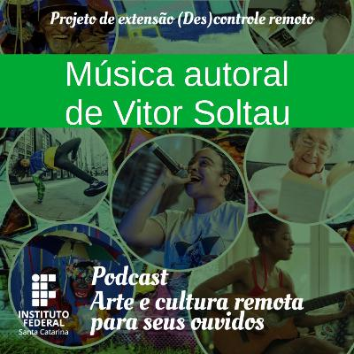 #13 | Arte e Cultura remota para seus ouvidos: A música autoral com Vitor Soltau