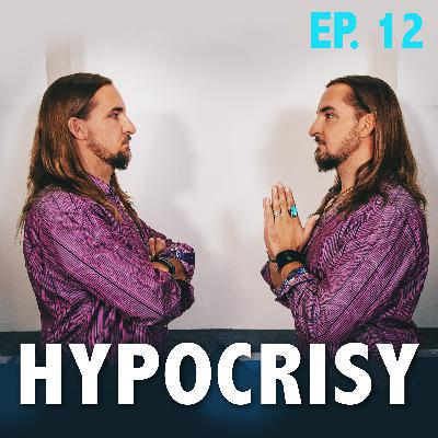 Ep. 12: Hypocrisy