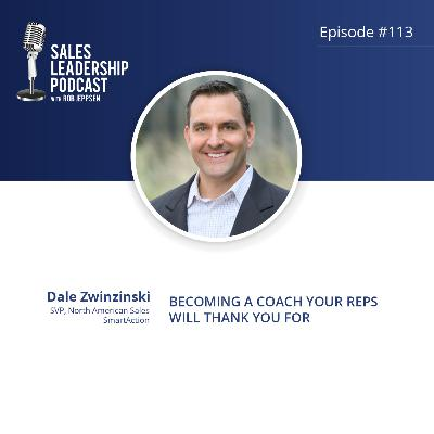 Episode 113: #113: Dale Zwinzinski of SmartAction — Becoming a Coach Your Reps Will Thank You For